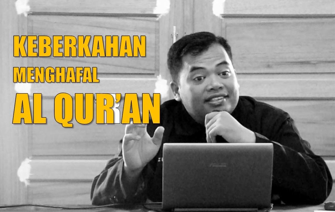 Keberkahan Menghafal Al Quran, Ustadz DR. Zulkarim, Lc, MA
