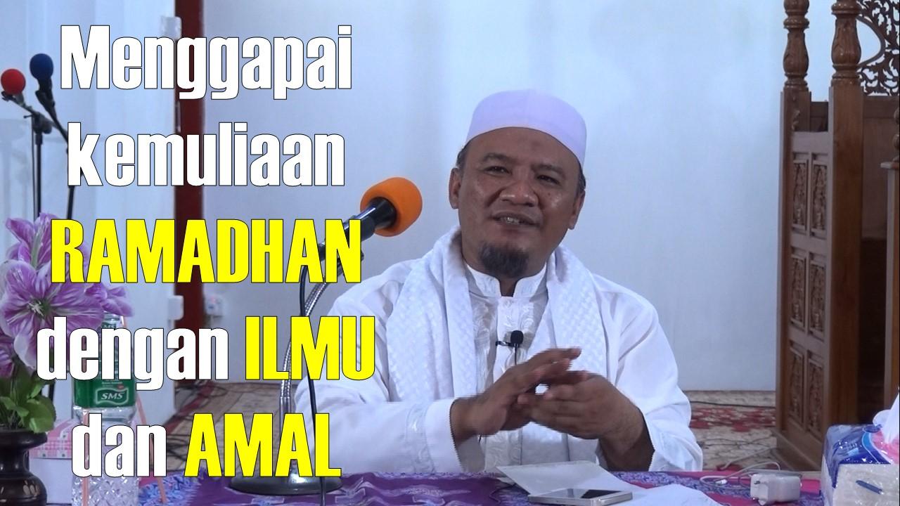 Menggapai Kemuliaan Ramadhan Dengan Ilmu dan Amal